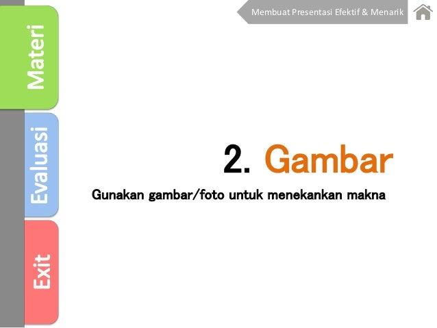 2. Gambar Gunakan gambar/foto untuk menekankan makna Membuat Presentasi Efektif & Menarik