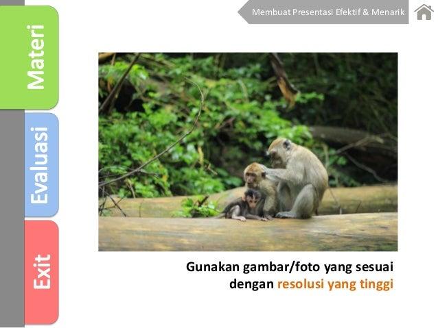 Gunakan gambar/foto yang sesuai dengan resolusi yang tinggi Membuat Presentasi Efektif & Menarik