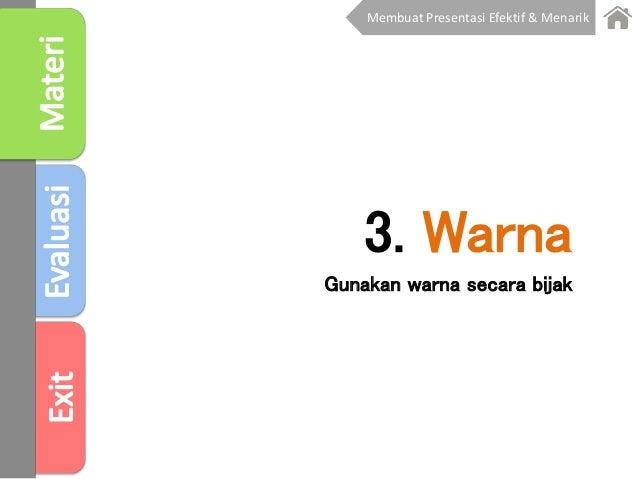 3. Warna Gunakan warna secara bijak Membuat Presentasi Efektif & Menarik