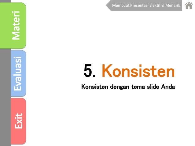 5. Konsisten Konsisten dengan tema slide Anda Membuat Presentasi Efektif & Menarik