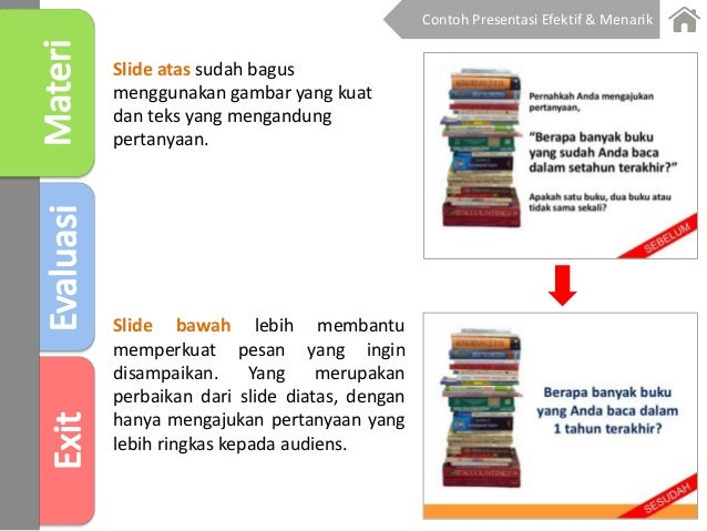 Slide atas sudah bagus menggunakan gambar yang kuat dan teks yang mengandung pertanyaan. Slide bawah lebih membantu memper...