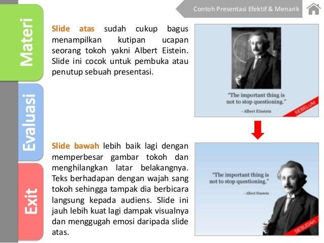 Slide atas sudah cukup bagus menampilkan kutipan ucapan seorang tokoh yakni Albert Eistein. Slide ini cocok untuk pembuka ...