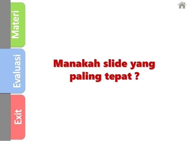 Manakah slide yang paling tepat ?