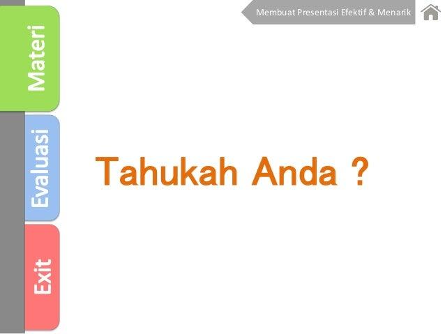 Membuat Presentasi Efektif & Menarik Tahukah Anda ?