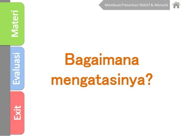 Bagaimana mengatasinya? Membuat Presentasi Efektif & Menarik