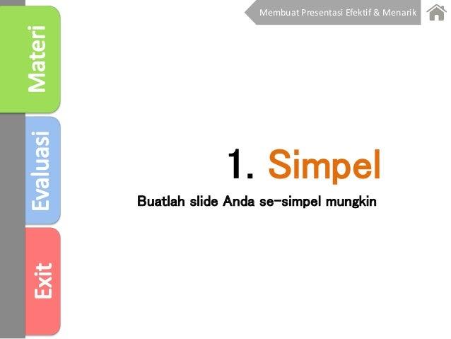1. Simpel Buatlah slide Anda se-simpel mungkin Membuat Presentasi Efektif & Menarik