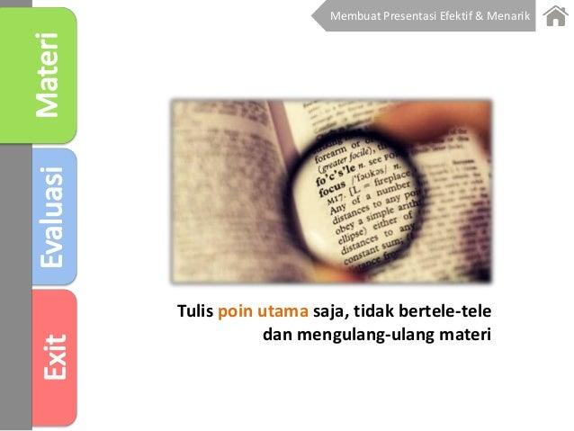 Tulis poin utama saja, tidak bertele-tele dan mengulang-ulang materi Membuat Presentasi Efektif & Menarik