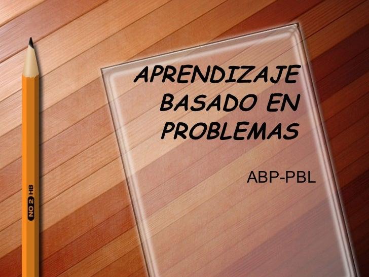 APRENDIZAJE BASADO EN PROBLEMAS ABP-PBL