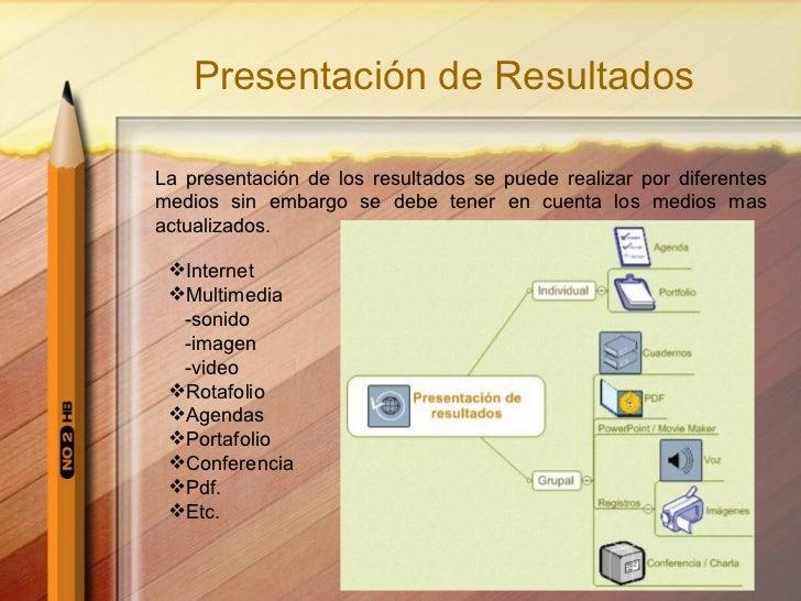 Presentación de Resultados La presentaci ó n de los resultados se puede realizar por diferentes medios sin embargo se debe...
