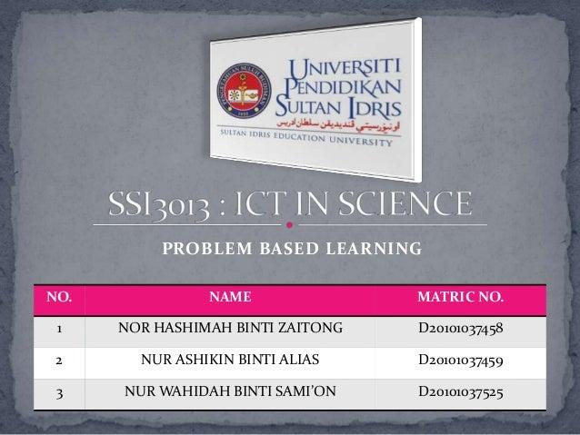 PROBLEM BASED LEARNINGNO.             NAME               MATRIC NO. 1    NOR HASHIMAH BINTI ZAITONG   D20101037458 2      ...