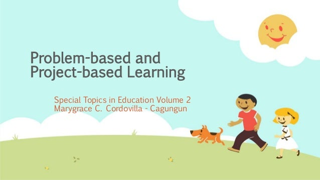 Problem-based and Project-based Learning Special Topics in Education Volume 2 Marygrace C. Cordovilla - Cagungun
