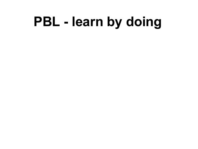 PBL - learn by doing