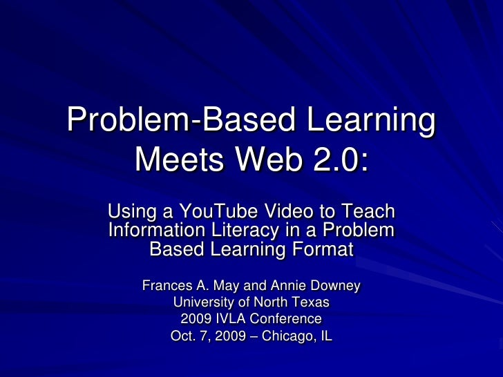 Problem-Based Learning Meets Web 2.0:<br />Using a YouTube Video to Teach Information Literacy in a Problem Based Learning...