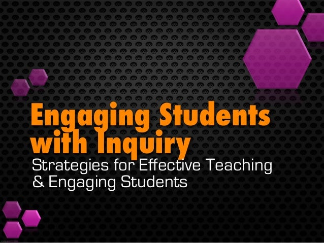 Engaging Students with Inquiry Strategies for Effective Teaching & Engaging Students