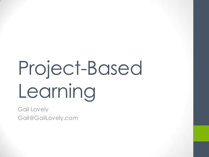 Project-BasedLearningGail LovelyGail@GailLovely.com
