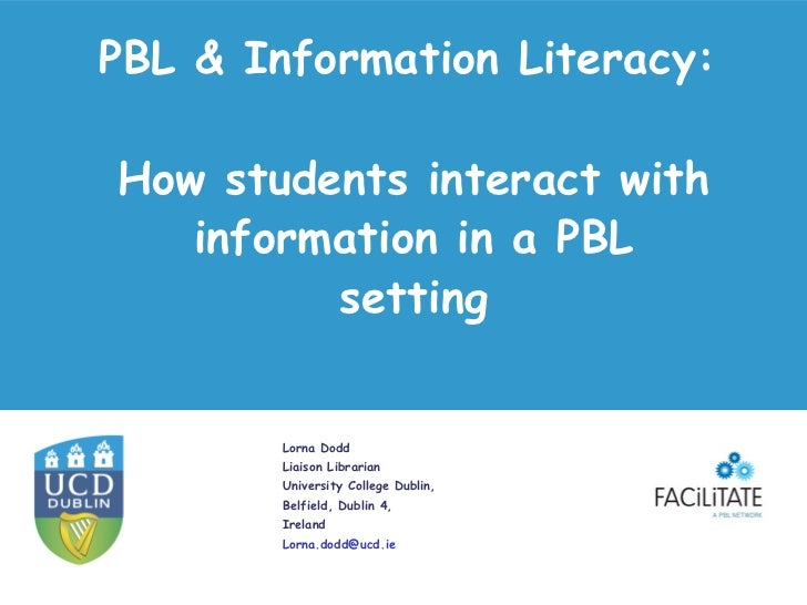 PBL & Information Literacy:How students interact with   information in a PBL         setting        Lorna Dodd        Liai...