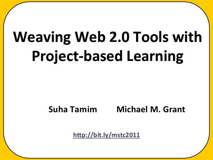 Weaving	  Web	  2.0	  Tools	  with	    Project-­‐based	  Learning                           	                             ...