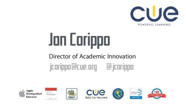 Jon Corippo jcorippo@cue.org @jcorippo Director of Academic Innovation