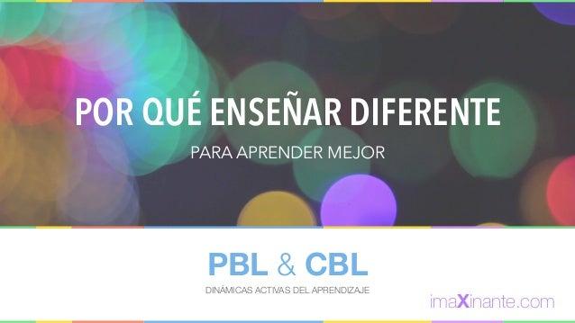 PBL & CBL DINÁMICAS ACTIVAS DEL APRENDIZAJE POR QUÉ ENSEÑAR DIFERENTE PARA APRENDER MEJOR imaXinante.com