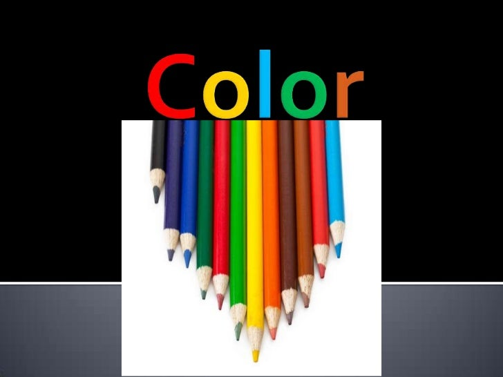    Color is an element of Design   Is the reflection of the light   Another word for color is Hue