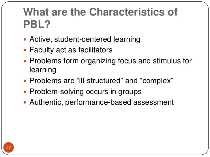 characteristics of problem based learning The instructor characteristics and competencies required to implement problem-based learning (pbl) were explored via a combination of literature review and discussion with army education providers.