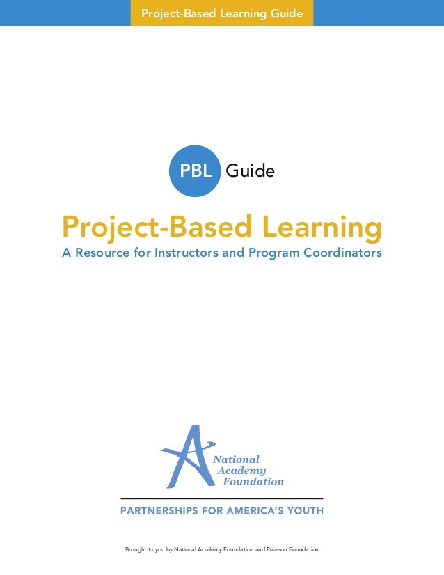 Project-Based Learning Guide Project-Based Learning A Resource for Instructors and Program Coordinators Brought to you by ...