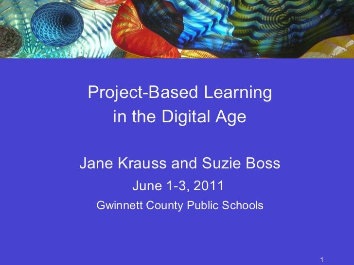 <ul><li>Project-Based Learning </li></ul><ul><li>in the Digital Age </li></ul><ul><li>Jane Krauss and Suzie Boss </li></ul...