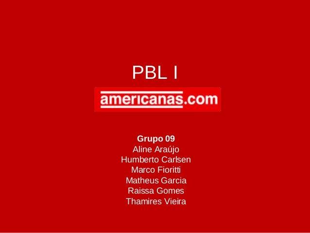 PBL I Grupo 09 Aline Araújo Humberto Carlsen Marco Fioritti Matheus Garcia Raissa Gomes Thamires Vieira