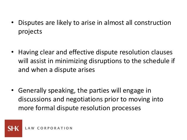 • Disputes are likely to arise in almost all construction projects • Having clear and effective dispute resolution clauses...
