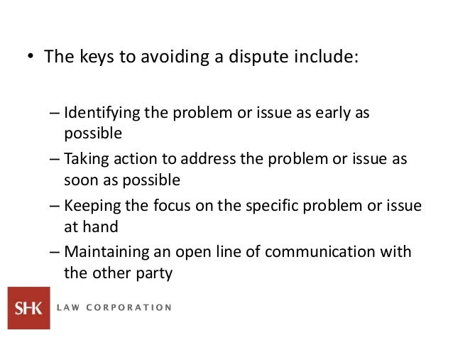 • The keys to avoiding a dispute include: – Identifying the problem or issue as early as possible – Taking action to addre...