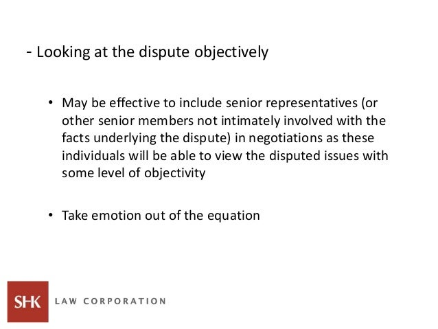 - Looking at the dispute objectively • May be effective to include senior representatives (or other senior members not int...