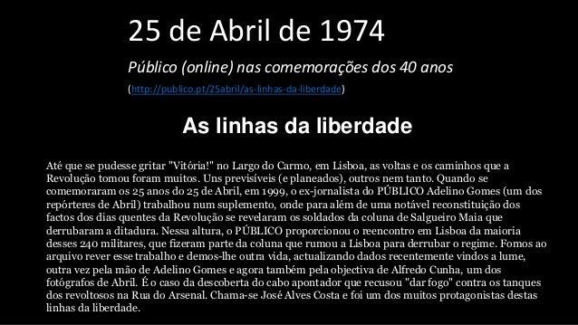 25 de Abril de 1974 Público (online) nas comemorações dos 40 anos (http://publico.pt/25abril/as-linhas-da-liberdade) As li...