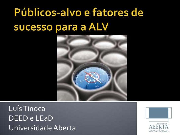 Públicos-alvo e fatores de sucesso para a ALV<br />Luís Tinoca<br />DEED e LEaD<br />Universidade Aberta<br />