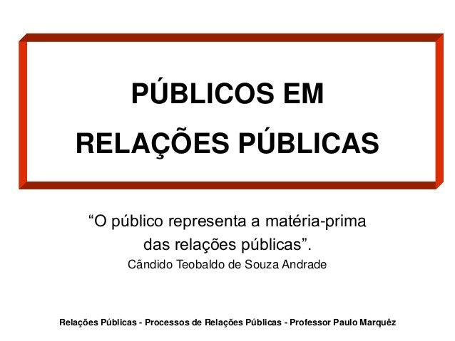 """PÚBLICOS EM RELAÇÕES PÚBLICAS """"O público representa a matéria-prima das relações públicas"""". Cândido Teobaldo de Souza Andr..."""