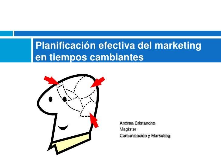 Planificación efectiva del marketingen tiempos cambiantes                  Andrea Cristancho                  Magíster    ...