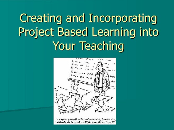 Creating and Incorporating Project Based Learning into Your Teaching
