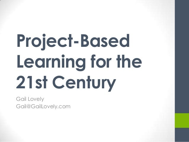 Project-BasedLearning for the21st CenturyGail LovelyGail@GailLovely.com
