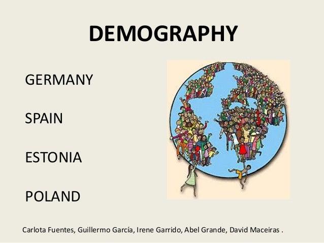 DEMOGRAPHY Carlota Fuentes, Guillermo García, Irene Garrido, Abel Grande, David Maceiras . GERMANY SPAIN ESTONIA POLAND