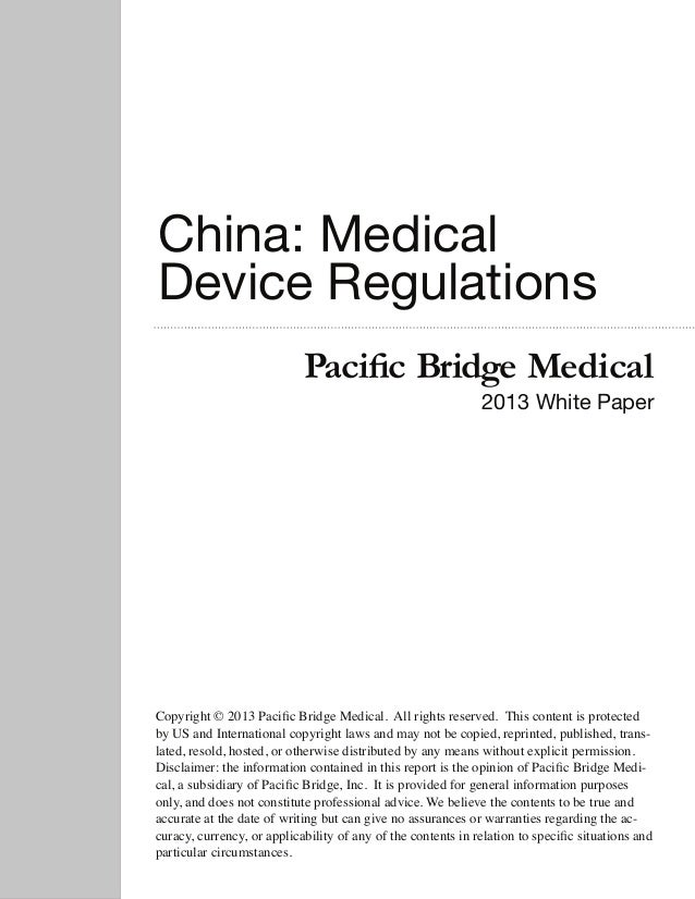 China: Medical Device Regulations Pacific Bridge Medical  2013 White Paper  Copyright © 2013 Pacific Bridge Medical. All r...