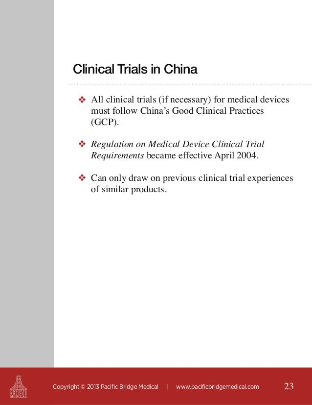 Clinical Trials in China ❖ All clinical trials (if necessary) for medical devices must follow China's Good Clinical Practi...