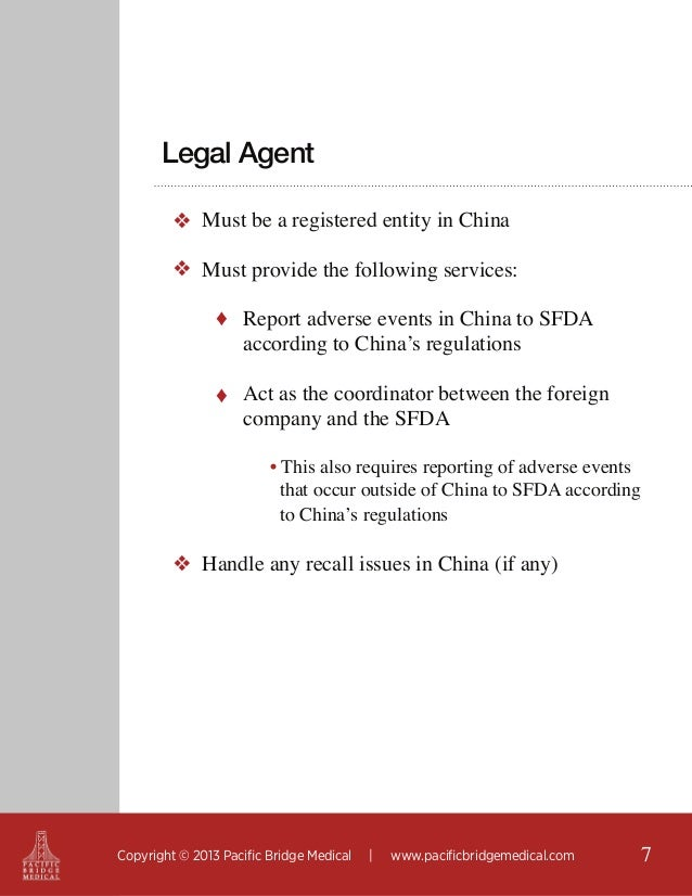 Legal Agent ❖ Must be a registered entity in China ❖ Must provide the following services: ♦ Report adverse events in China...