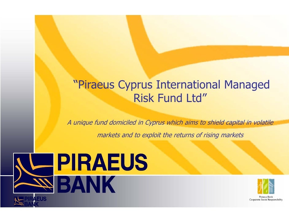 """Piraeus Cyprus International Managed              Risk Fund Ltd"" A unique fund domiciled in Cyprus which aims to shield c..."