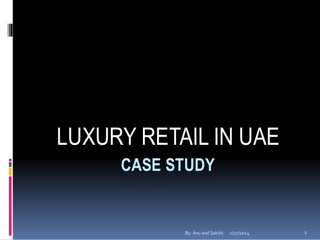 LUXURY RETAIL IN UAE CASE STUDY  By: Anu and Sakshi  1/27/2014  1