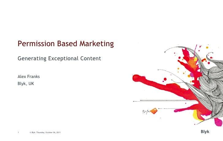 Permission Based MarketingGenerating Exceptional ContentAlex FranksBlyk, UK1     © Blyk Thursday, October 06, 2011   Blyk