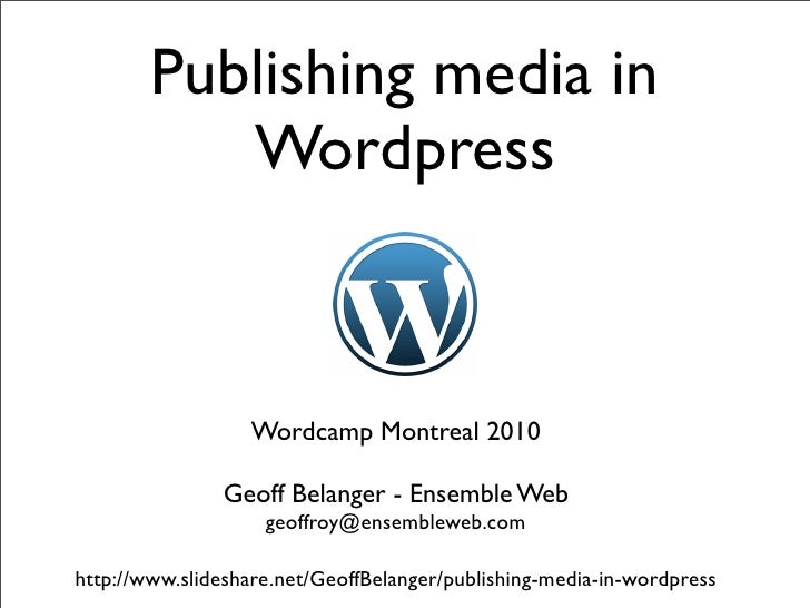 Publishing media in            Wordpress                      Wordcamp Montreal 2010                 Geoff Belanger - Ense...