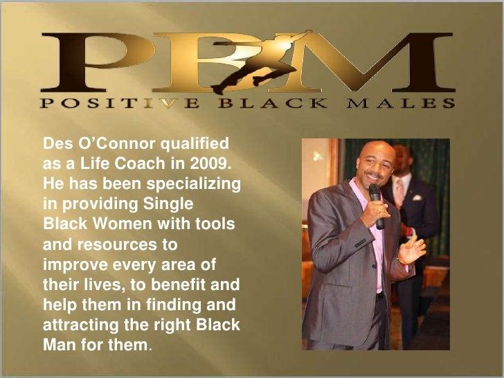 Des O'Connor qualifiedas a Life Coach in 2009.He has been specializingin providing SingleBlack Women with toolsand resourc...