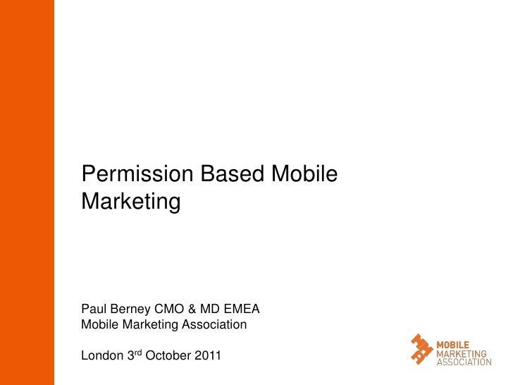 Permission Based MobileMarketingPaul Berney CMO & MD EMEAMobile Marketing AssociationLondon 3rd October 2011