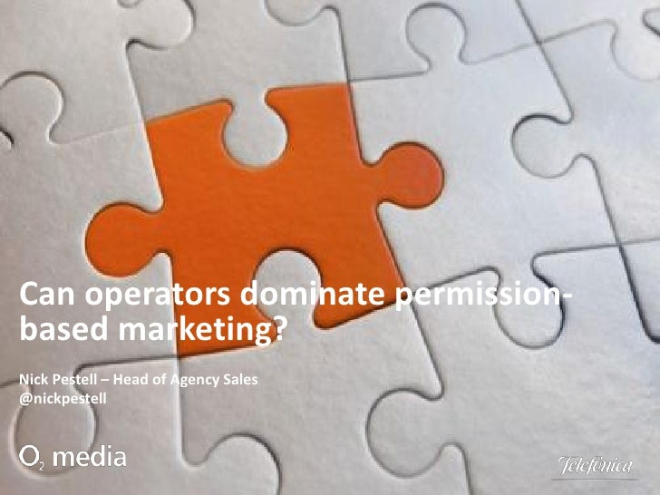 Can operators dominate permission-based marketing?Nick Pestell – Head of Agency Sales@nickpestell