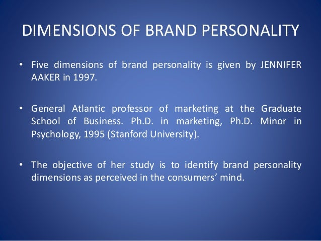 gender dimension of brand personality Consumers draw on these gender dimensions of brand personality to enhance their own degree of masculinity or femininity when they use brands for self-expressive purposes therefore, gender dimensions of personality appear especially relevant to brands that have symbolic value for consumers who are attempting to reinforce their own.