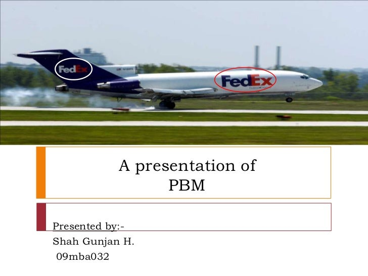 A presentation of                 PBMPresented by:-Shah Gunjan H. 09mba032